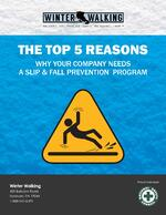 THE TOP 5 REASONS WHY YOUR COMPANY NEEDS A WINTER SLIP & FALL PREVENTION PROGRAM
